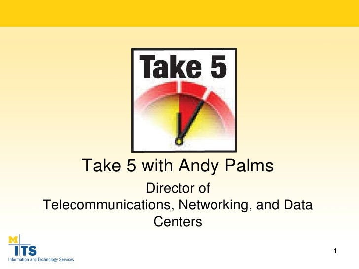 Take 5 with Andy Palms <br />Director of Networking and Data Centers<br />1<br />