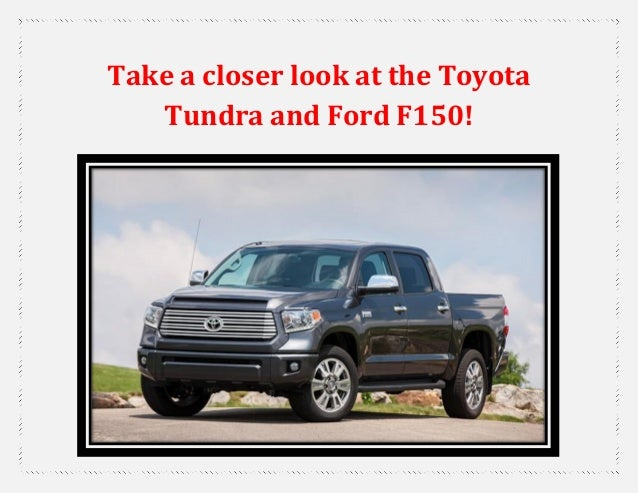 Take a closer look at the Toyota Tundra and Ford F150!