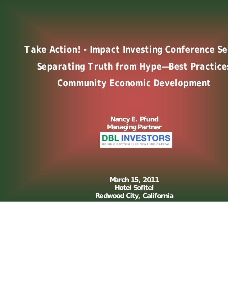 Take Action! - Impact Investing Conference Series  Separating Truth from Hype—Best Practices       Community Economic Deve...