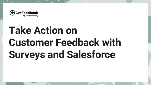 Take Action on Customer Feedback with Surveys and Salesforce