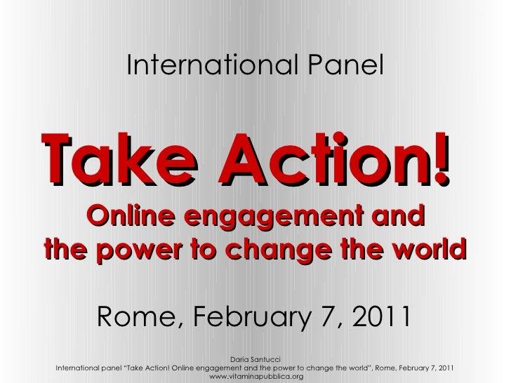 International PanelTake Action!   Online engagement andthe power to change the world           Rome, February 7, 2011     ...