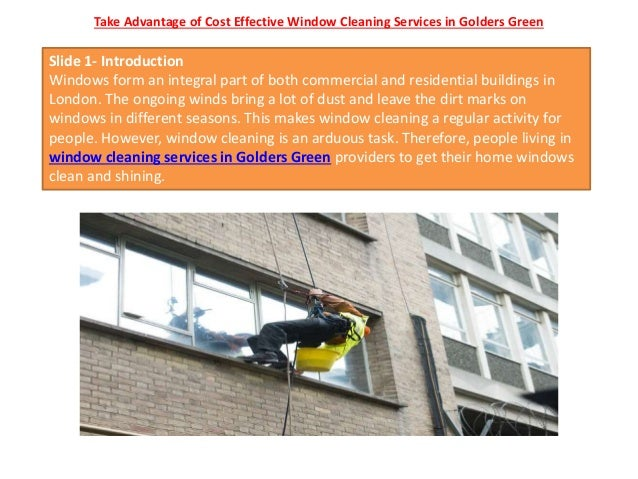 Take Advantage of Cost Effective Window Cleaning Services in Golders Green Slide 1- Introduction Windows form an integral ...