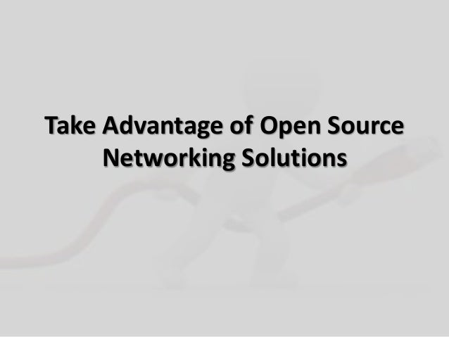 Take Advantage of Open SourceNetworking Solutions