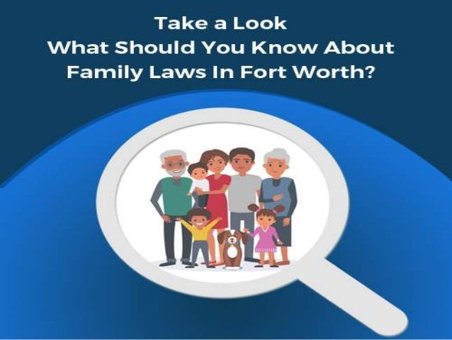 Take A Look - What Should You Know About Family Laws In Fort Worth? Fort Worth family law attorney | wwlawman