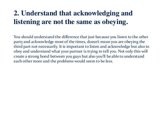 2. Understand that acknowledging and listening are not the same as obeying. You should understand the difference that just...