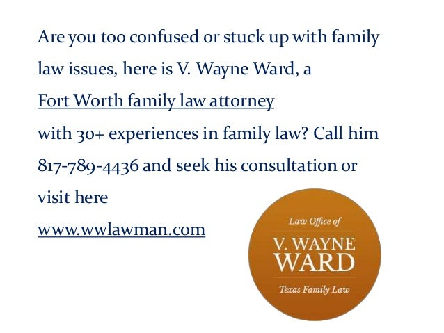 Are you too confused or stuck up with family law issues, here is V. Wayne Ward, a Fort Worth family law attorney with 30+ ...