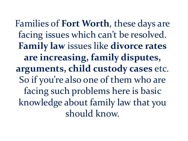 Families of Fort Worth, these days are facing issues which can't be resolved. Family law issues like divorce rates are inc...