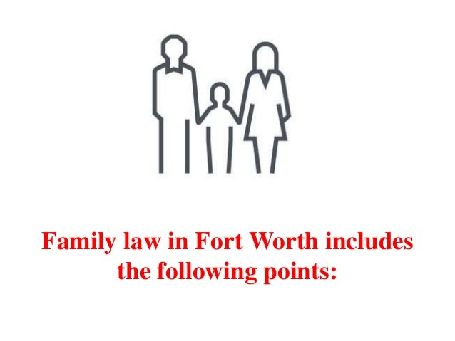 Family law in Fort Worth includes the following points: