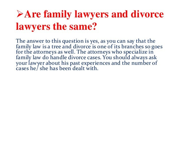 Are family lawyers and divorce lawyers the same? The answer to this question is yes, as you can say that the family law i...