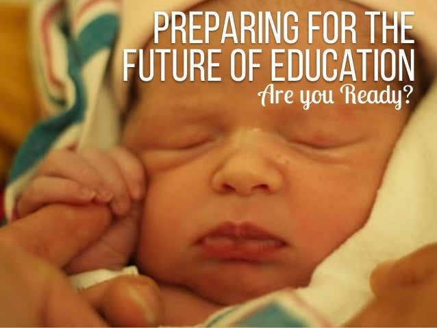 Preparing for the Future of EducationAre you Ready?