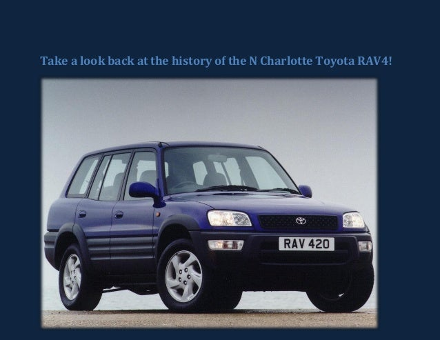 take a look back at the history of the n charlotte toyota rav4. Black Bedroom Furniture Sets. Home Design Ideas