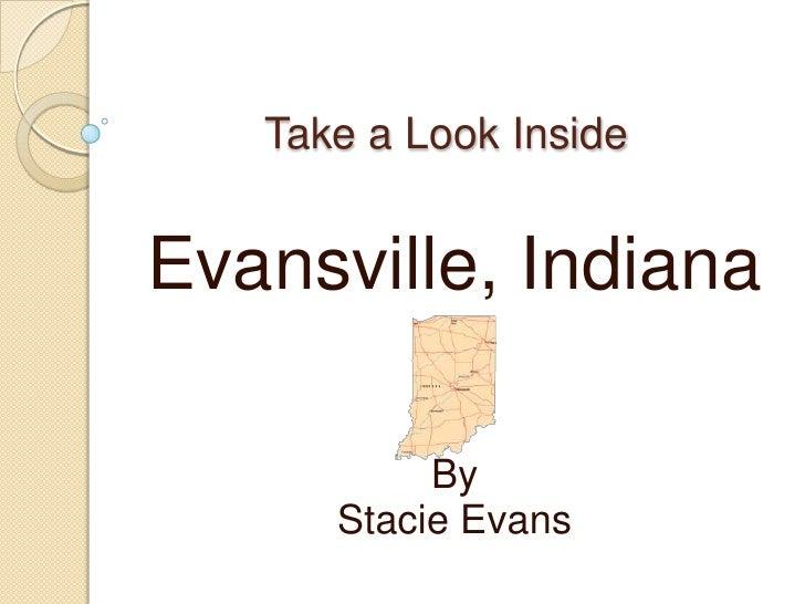 Take a Look Inside <br />Evansville, Indiana<br />By<br />Stacie Evans<br />