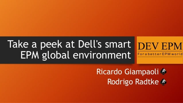 Take a peek at Dell's smart EPM global environment Ricardo Giampaoli Rodrigo Radtke