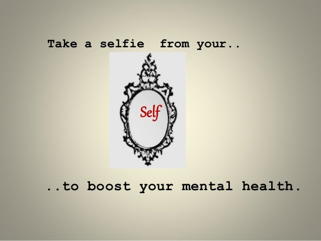 Take a selfie from your.. ..to boost your mental health. Self