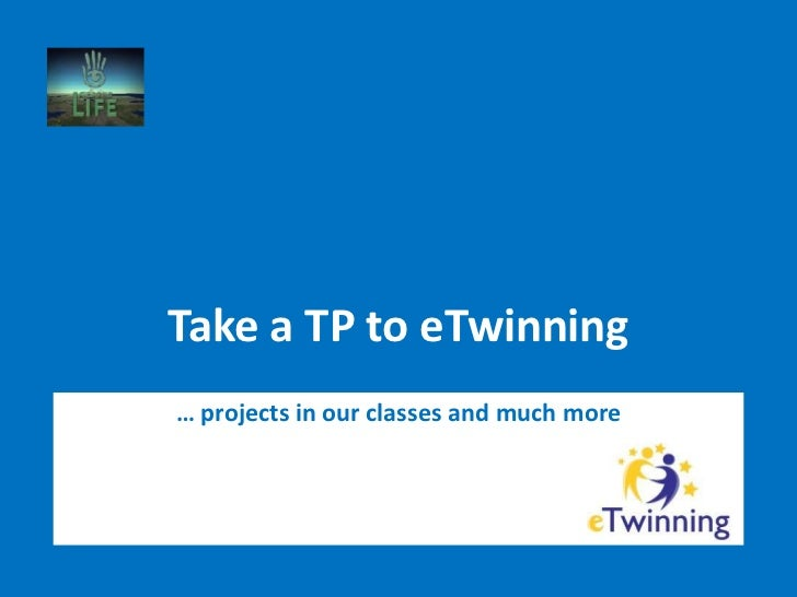 Take a TP to eTwinning… projects in our classes and much more