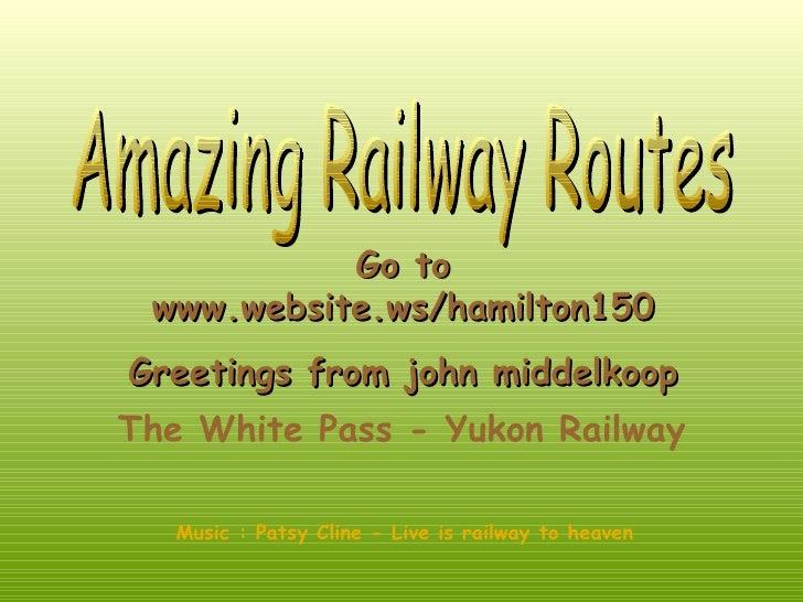 Amazing Railway Routes Go to www.website.ws/hamilton150 Greetings from john middelkoop The White Pass - Yukon Railway   Mu...
