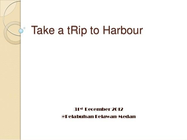 Take a tRip to Harbour          31st December 2012      @Pelabuhan Belawan-Medan