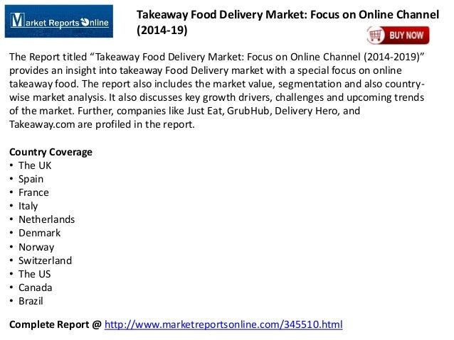 Complete Report @ http://www.marketreportsonline.com/345510.html Takeaway Food Delivery Market: Focus on Online Channel (2...