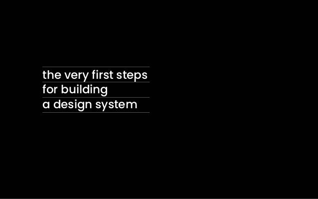 the very first steps for building a design system