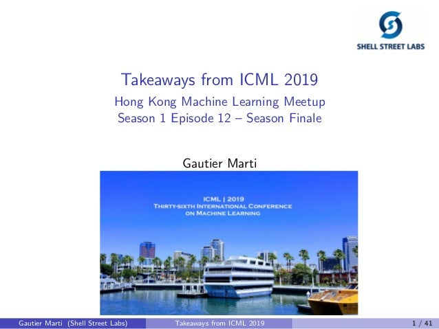 Takeaways from ICML 2019 Hong Kong Machine Learning Meetup Season 1 Episode 12 – Season Finale Gautier Marti Gautier Marti...