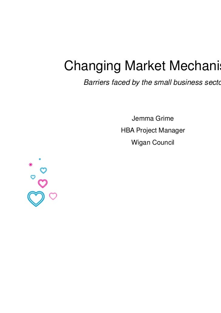 Changing Market Mechanisms  Barriers faced by the small business sector                  y                Jemma Grime     ...