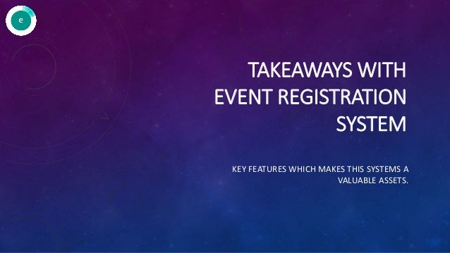 TAKEAWAYS WITH EVENT REGISTRATION SYSTEM KEY FEATURES WHICH MAKES THIS SYSTEMS A VALUABLE ASSETS.