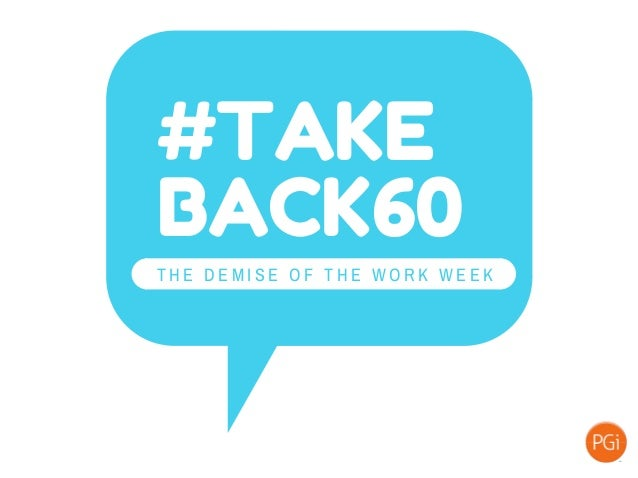 #TAKE BACK60 T H E D E M I S E O F T H E W O R K W E E K
