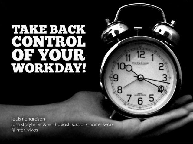 TAKE BACK CONTROL  OF YOUR WORKDAY!         I ' - Iouisricordon H .  ' s'rory'IeI| er8.en'rhusios'r, sociolsma   ' er_vivos