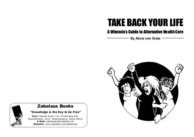 "TAKE BACK YOUR LIFE A Wimmin's Guide to Alternative Health Care Zabalaza Books ""Knowledge is the Key to be Free"" Post: Pos..."