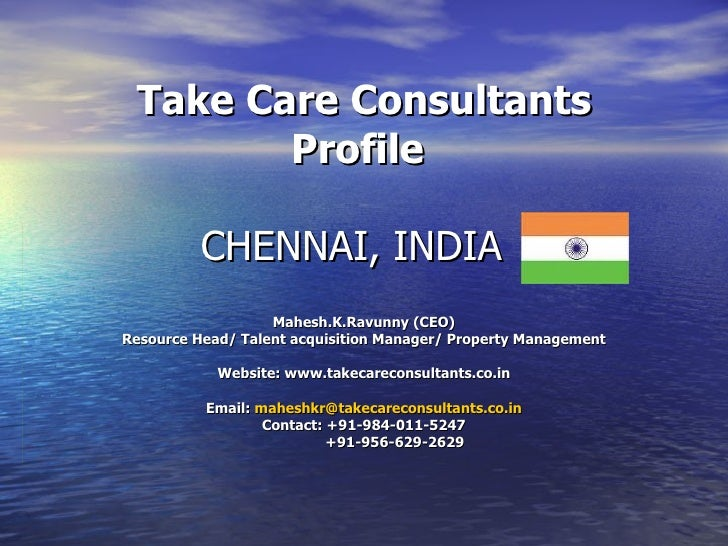 Take Care Consultants Profile CHENNAI, INDIA  Mahesh.K.Ravunny (CEO) Resource Head/ Talent acquisition Manager/ Property M...