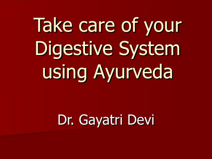 Take care of your Digestive System using Ayurveda Dr. Gayatri Devi