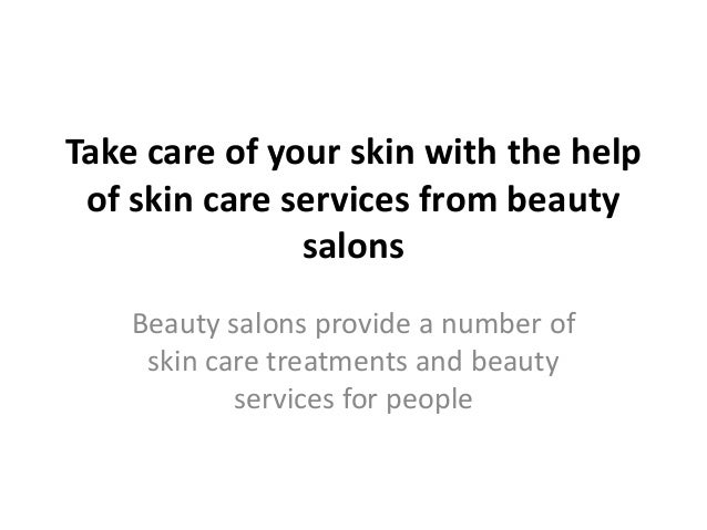 Take care of your skin with the help of skin care services from beauty salons Beauty salons provide a number of skin care ...