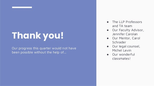 Thank you! Our progress this quarter would not have been possible without the help of... ● The LLP Professors and TA team ...