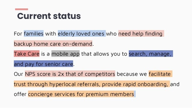 For families with elderly loved ones who need help finding backup home care on-demand. Take Care is a mobile app that allo...