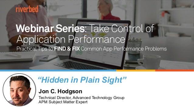 Take Control of Application Performance Jon C. Hodgson Technical Director, Advanced Technology Group APM Subject Matter Ex...