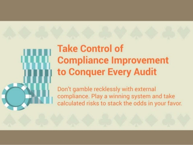 Take Control of Compliance Improvement to Conquer Every Audit. Don't gamble recklessly with external compliance. Play a wi...