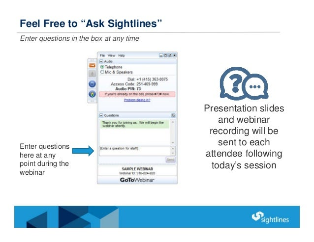 """Feel Free to """"Ask Sightlines"""" Enter questions in the box at any time Enter questions here at any point during the webinar ..."""