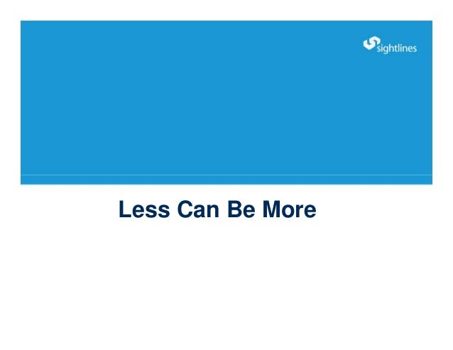 Less Can Be More