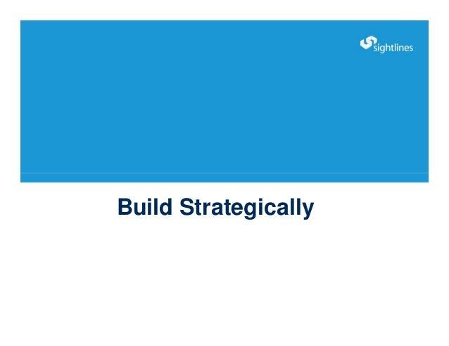 Build Strategically