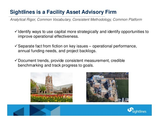 Sightlines is a Facility Asset Advisory Firm Identify ways to use capital more strategically and identify opportunities t...
