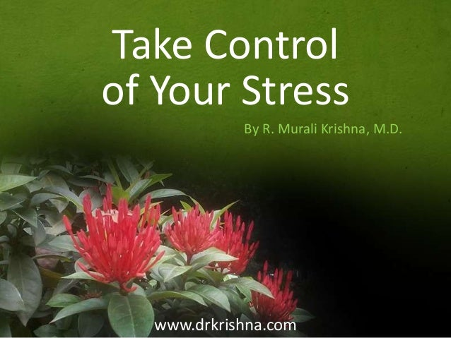 Take Control of Your Stress By R. Murali Krishna, M.D.  www.drkrishna.com