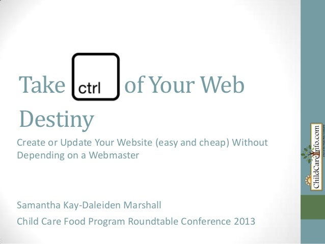 Take Destiny  of Your Web  Create or Update Your Website (easy and cheap) Without Depending on a Webmaster  Samantha Kay-D...