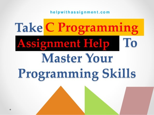 Take C Programming Assignment Help To Master Your Programming Skills C Programming Assignment Help h e l p w i t h a s s i...