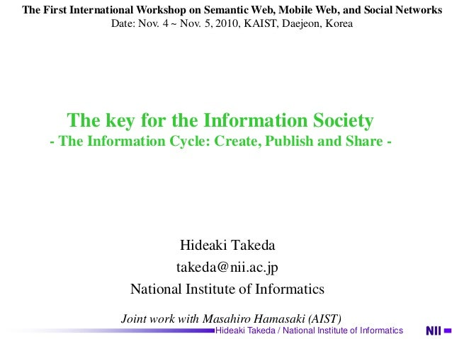 Hideaki Takeda / National Institute of Informatics The key for the Information Society - The Information Cycle: Create, Pu...