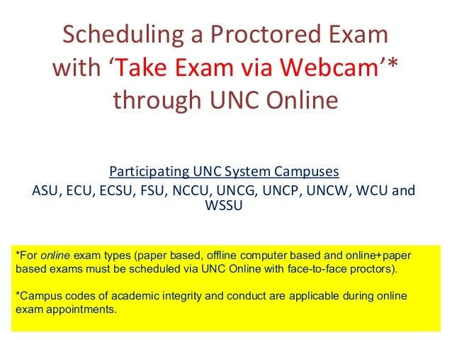 Scheduling a Proctored Exam with 'Take Exam via Webcam'* through UNC Online Participating UNC System Campuses ASU, ECU, EC...