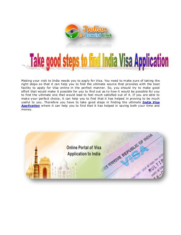 Making your visit to India needs you to apply for Visa. You need to make sure of taking the right steps so that it can hel...