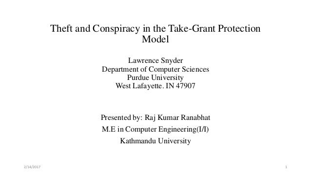 Theft and Conspiracy in the Take-Grant Protection Model Lawrence Snyder Department of Computer Sciences Purdue University ...