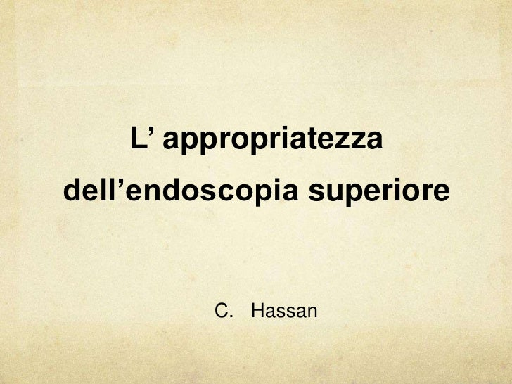 L' appropriatezza<br />dell'endoscopiasuperiore<br />C.   Hassan<br />