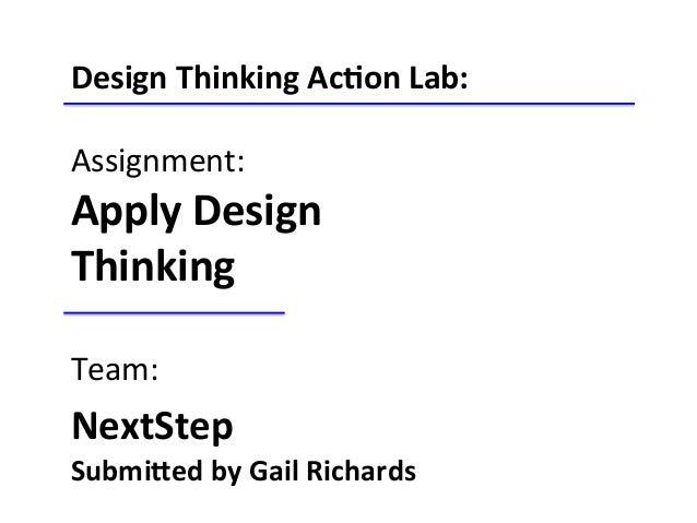 Design  Thinking  Ac-on  Lab:      Assignment:   Apply  Design   Thinking      Team:   NextStep  ...