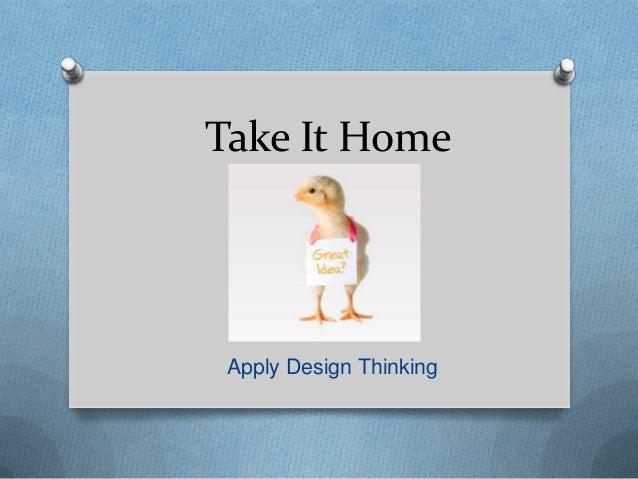 Take It Home Apply Design Thinking